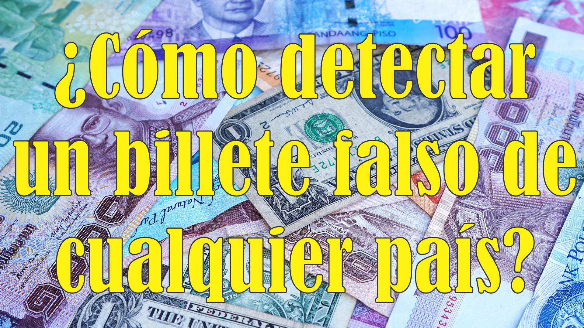 Como detectar billetes falsos sin importar el país